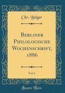 Berliner Philologische Wochenschrift  1886  Vol  6  Classic Reprint  PDF