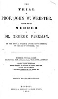 The Trial of Prof  John W  Webster  Indicted for the Murder of Dr  George Parkman  at the Medical College  North Grove Street  on the 23d of November  1849 PDF