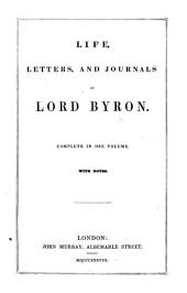 Life, Letters, and Journals of Lord Byron. [Edited by Thomas Moore.] Complete in one volume. With notes