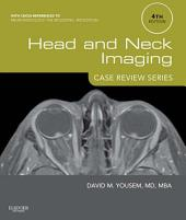 Head and Neck Imaging: Case Review Series E-Book: Edition 4