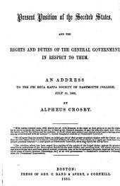 The Present Position of the Seceded States: And the Rights and Duties of the General Government in Respect to Them