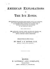American Explorations in the Ice Zones: The Expeditions of De Haven, Kane, Rodgers, Hayes, Hall ...