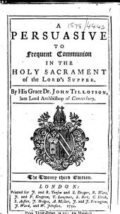 A persuasive to frequent communion in the holy sacrament of the Lord's Supper ... The twenty third edition
