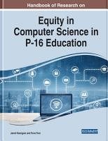 Handbook of Research on Equity in Computer Science in P 16 Education PDF