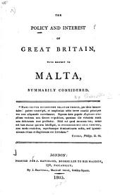 The Policy and Interest of Great Britain, with Respect to Malta, Summarily Considered
