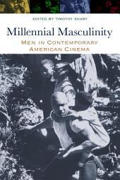 Millennial Masculinity: Men in Contemporary American Cinema