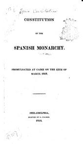 Constitution of the Spanish Monarchy: Promulgated at Cadiz on the 19th of March, 1812