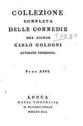 Collezione completa delle commedie: La donna sola. La donna forte. Il Moliere. Il cavalier di spirito. La metempsicosi. Il Terenzio