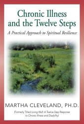 Chronic Illness and the Twelve Steps: A Practical Approach to Spiritual Resilience