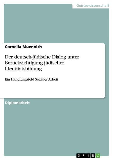 Der deutsch j  dische Dialog unter Ber  cksichtigung j  discher Identit  tsbildung PDF