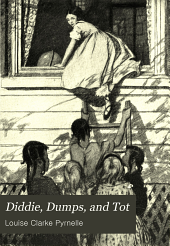 Diddie, Dumps, and Tot: Or, Plantation Child-life, Volume 1910