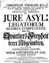 Christiani Thomasii ... Tractatio iuridica de iure asyli, legatorum aedibus competente: Von der Quartiers-Freyheit derer Abgesandten