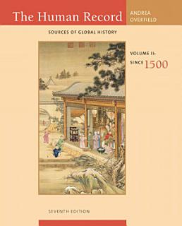 The Human Record  Sources of Global History  Volume II  Since 1500 Book
