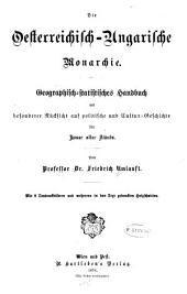 Die osterreichisch-ungarische Monarchie; geographisch-statistisches Handbuch: mit besonderer Rücksicht auf politische und Cultur-Geschichte für Leser aller Stände