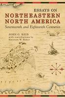 Essays on Northeastern North America  Seventeenth and Eighteenth Centuries PDF