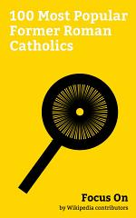 Focus On: 100 Most Popular Former Roman Catholics
