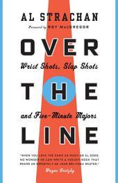 Over the Line: Wrist Shots, Slap Shots, and Five-Minute Majors