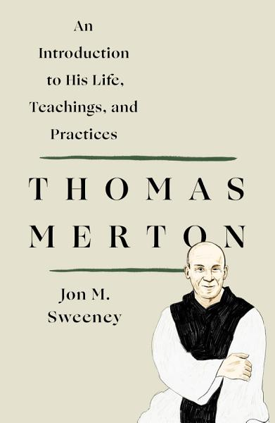 Thomas Merton: An Introduction to His Life, Teachings, and Practices Pdf Book