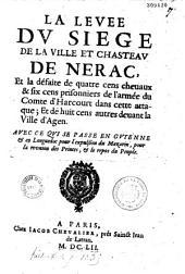 La Levée du siège de la ville et chasteau de Nerac, et la défaite de quatre cens chevaux & six cens prisonniers de l'armée du Comte d'Harcourt dans cette attaque, et de huit cens autres devant la ville d'Agen. Avec ce qui se passe en Guyenne et en Languedoc pour l'expulsion du Mazarin...