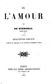 De l'amour ... Seule édition complète, augmentée de préfaces et de fragments entièrement inédits