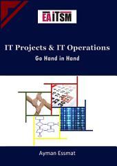 IT Projects and IT Operations go Hand in Hand: مشاريع تكنولوجيا المعلومات وعمليات تشغيل تكنولوجيا المعلومات أمران متلازمان