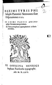 Maximi Tyrii Philosophi Platonici Sermones sive disputationes XLI