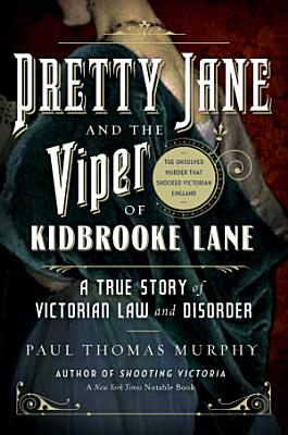 Pretty Jane and the Viper of Kidbrooke Lane  A True Story of Victorian Law and Disorder  The Unsolved Murder that Shocked Victorian England