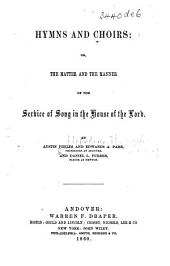 Hymns and Choirs: or, the Matter and the manner of the service of song in the house of the Lord. By Austin Phelps and Edwards A. Park ... and Daniel L. Furber