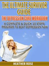 Depression Workbook: A Complete & Quick 10 Steps Program To Beat Depression Now