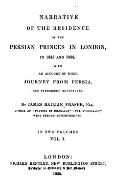Narrative of the Residence of the Persian Princess in London  in 1835 and 1836  With An Account of Their Journey From Persia  and Subsequent Adventures