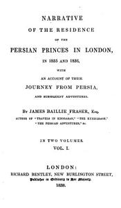 Narrative of the Residence of the Persian Princess in London  in 1835 and 1836  With An Account of Their Journey From Persia  and Subsequent Adventures Book