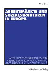 Arbeitsmärkte und Sozialstrukturen in Europa: Wege zum Postfordismus in den Niederlanden, Schweden, Spanien, Großbritannien und Deutschland