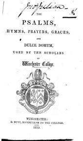 The Psalms, Hymns, Prayers, Graces, and Dulce Domum, Used by the Scholars of Winchester College