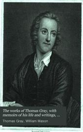 The works of Thomas Gray, with memoirs of his life and writings, by W. Mason