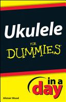 Ukulele In A Day For Dummies PDF