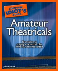 The Complete Idiot s Guide to Amateur Theatricals PDF