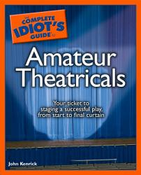 The Complete Idiot S Guide To Amateur Theatricals Book PDF