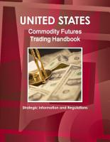US Commodity Futures Trading Handbook   Strategic Information and Regulations PDF