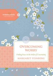 Overcoming Worry: Finding Peace in the Midst of Uncertainty