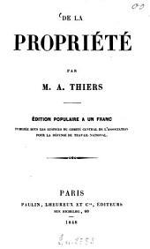 De la propriété: Édition populaire à un franc, publiée sous les auspices du comité central de l'Association pour la défense du travail national