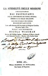La sterilità delle missioni intraprese dai protestanti per la conversione dei popoli infedeli dimostrata dalle relazioni degli stessi interessati nelle medesime dissertazione letta nell'adunanza dell'Accademia di religione cattolica del primo luglio 1830 dall'accademico Nicola Wiseman
