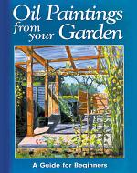 Oil Paintings from Your Garden a Guide for Beginners