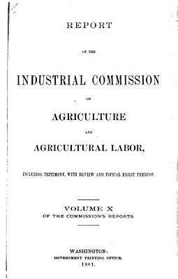 Report of the Industrial Commission on Agriculture and Agricultural Labor