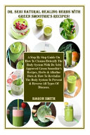 Dr. Sebi Natural Healing Herbs with Green Smoothie's Recipes!