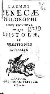 L. Annaei Senecae Philosophi: tomus secundus ; in quo Epistolae, et quaestiones naturales