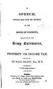 A speech, which may not be spoken in the House of commons, relative to the army estimates, and property or income tax: Volume 3