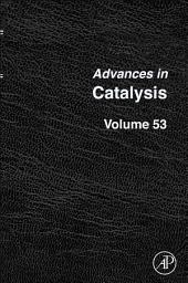 Advances in Catalysis: Volume 53