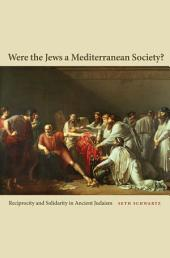 Were the Jews a Mediterranean Society?: Reciprocity and Solidarity in Ancient Judaism