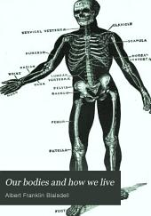 Our Bodies and how We Live: An Elementary Text-book of Physiology and Hygiene for Use in Schools, with Special Reference to the Effects of Alcoholic Drinks, Tobacco and Other Narcotics on the Bodily Life