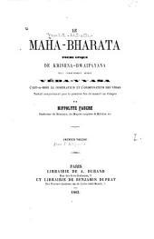Le Maha-bharata: poème épique de Krishna-Dwaipayana plus communé̋ment appelé Véda-Vyasa, C'est-a-dire le compilateur et l'ordonnatuer des Védas